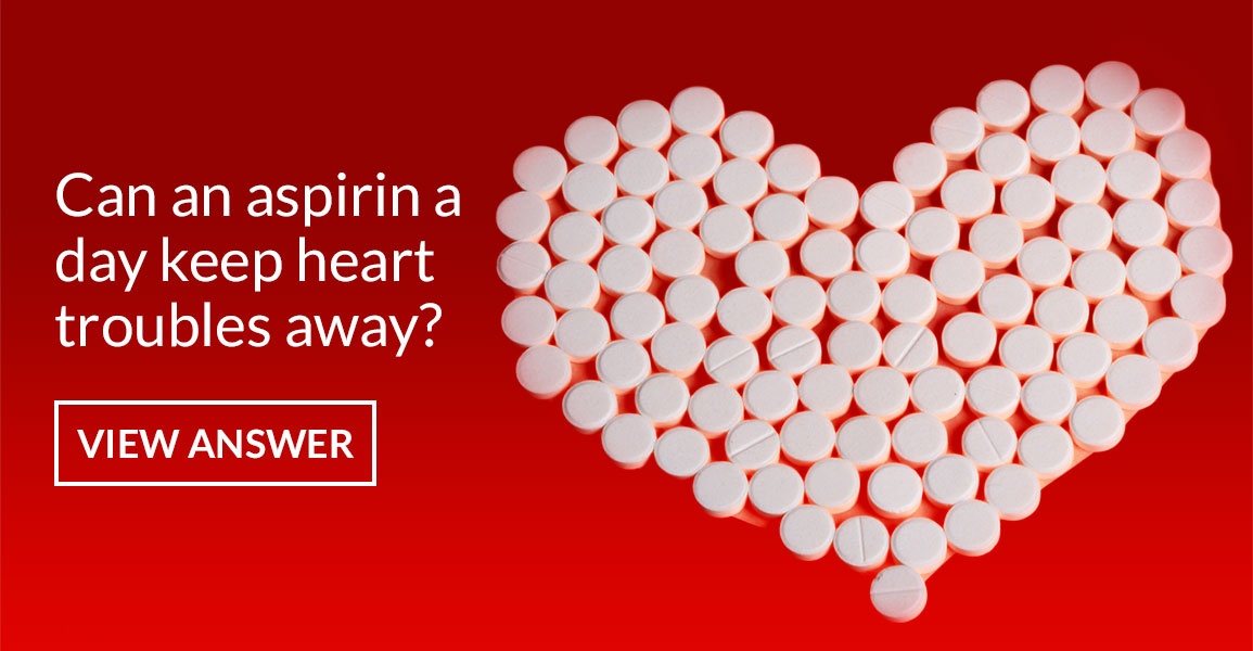 Can an aspirin a day keep heart troubles away?