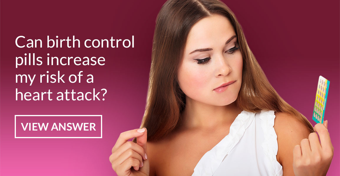 Can birth control pills increase my risk of a heart attack?