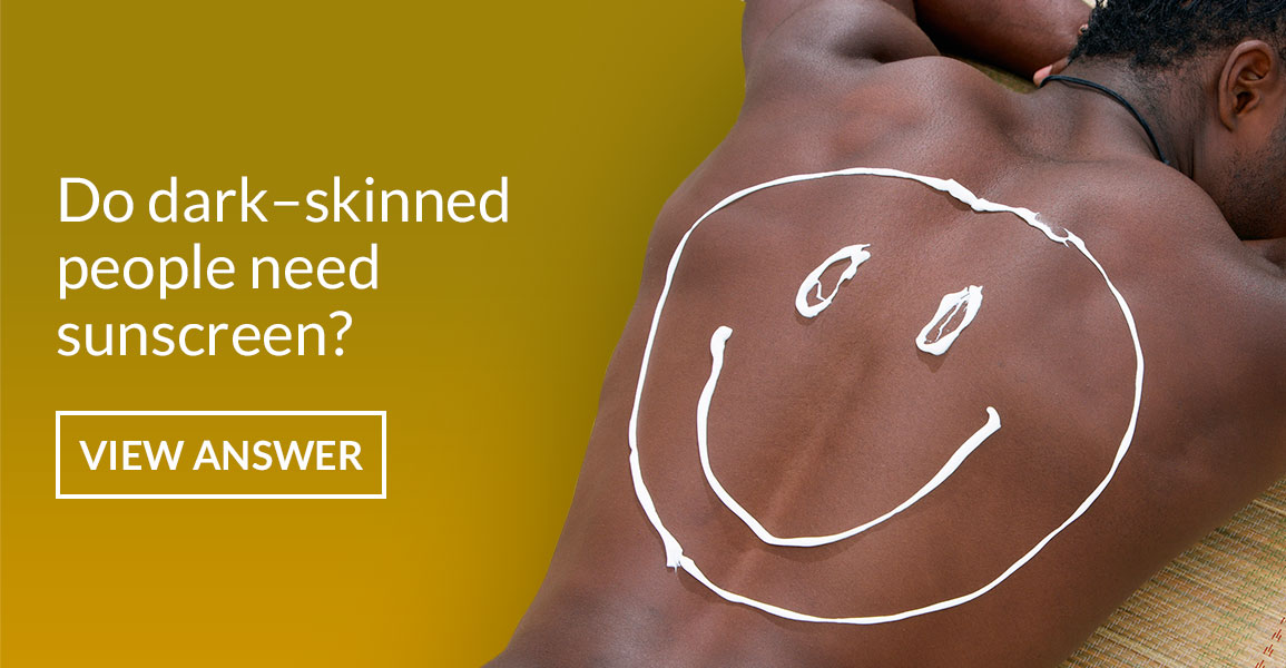 Do dark–skinned people need sunscreen?