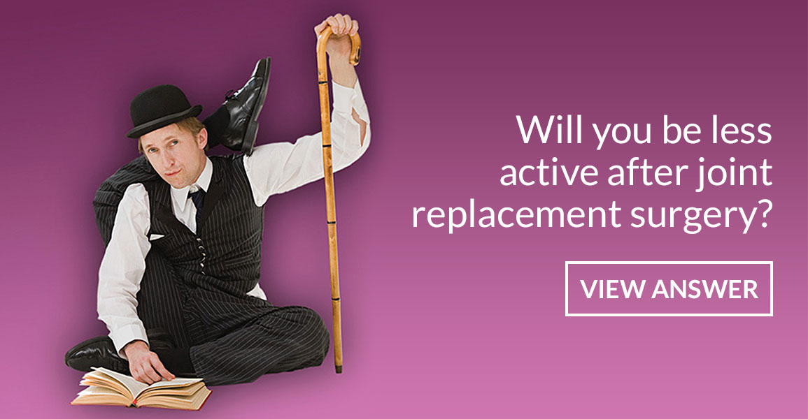 Will you be less active after joint replacement surgery?
